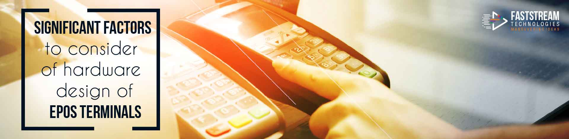 Significant factors to consider of hardware design of EPOS terminals